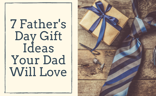 7 Father's Day Gift Ideas Your Dad Will Love
